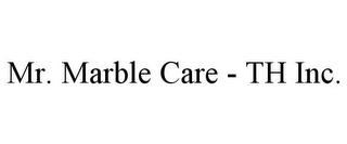 mark for MR. MARBLE CARE - TH INC., trademark #85715652