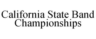 mark for CALIFORNIA STATE BAND CHAMPIONSHIPS, trademark #85715849