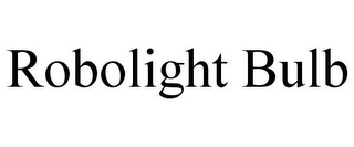 mark for ROBOLIGHT BULB, trademark #85715853