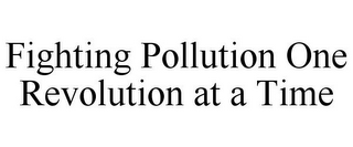 mark for FIGHTING POLLUTION ONE REVOLUTION AT A TIME, trademark #85716227