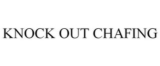 mark for KNOCK OUT CHAFING, trademark #85716467