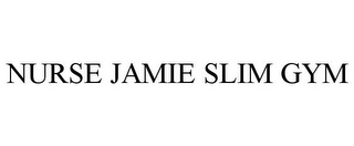 mark for NURSE JAMIE SLIM GYM, trademark #85716577