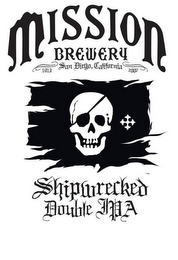 mark for MISSION BREWERY 1913 SAN DIEGO, CALIFORNIA 2007 SHIPWRECKED DOUBLE IPA, trademark #85716662
