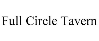 mark for FULL CIRCLE TAVERN, trademark #85717420