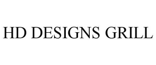 mark for HD DESIGNS GRILL, trademark #85717569