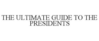 mark for THE ULTIMATE GUIDE TO THE PRESIDENTS, trademark #85717574