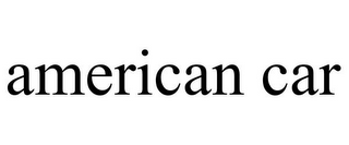 mark for AMERICAN CAR, trademark #85718036