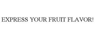 mark for EXPRESS YOUR FRUIT FLAVOR!, trademark #85718148