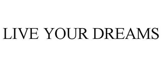 mark for LIVE YOUR DREAMS, trademark #85718356