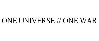 mark for ONE UNIVERSE // ONE WAR, trademark #85718376