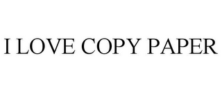 mark for I LOVE COPY PAPER, trademark #85718427