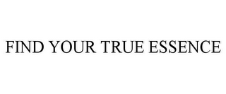 mark for FIND YOUR TRUE ESSENCE, trademark #85718528