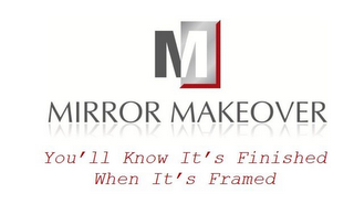 mark for M MIRROR MAKEOVER YOU'LL KNOW IT'S FINISHED WHEN IT'S FRAMED, trademark #85718567
