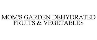 mark for MOMS GARDEN DEHYDRATED FRUITS & VEGETABLES, trademark #85718614