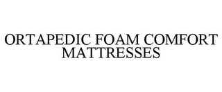 mark for ORTAPEDIC FOAM COMFORT MATTRESSES, trademark #85718773