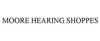 mark for MOORE HEARING SHOPPES, trademark #85718956