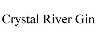 mark for CRYSTAL RIVER GIN, trademark #85719008