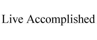 mark for LIVE ACCOMPLISHED, trademark #85719009