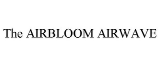 mark for THE AIRBLOOM AIRWAVE, trademark #85719048
