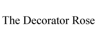 mark for THE DECORATOR ROSE, trademark #85719147