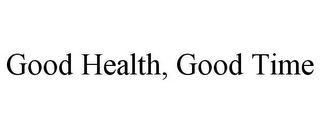 mark for GOOD HEALTH, GOOD TIME, trademark #85719386