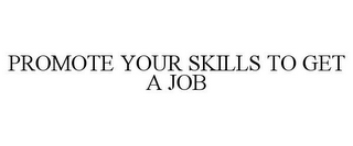 mark for PROMOTE YOUR SKILLS TO GET A JOB, trademark #85719511