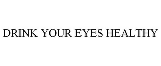 mark for DRINK YOUR EYES HEALTHY, trademark #85719868