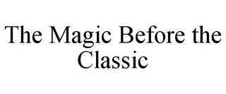 mark for THE MAGIC BEFORE THE CLASSIC, trademark #85720049