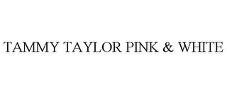 mark for TAMMY TAYLOR PINK & WHITE, trademark #85720410