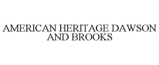 mark for AMERICAN HERITAGE DAWSON AND BROOKS, trademark #85720429