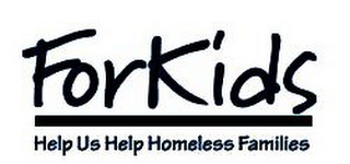 mark for FORKIDS HELP US HELP HOMELESS FAMILIES, trademark #85720529