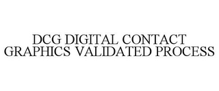 mark for DCG DIGITAL CONTACT GRAPHICS VALIDATED PROCESS, trademark #85720598
