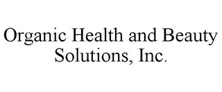 mark for ORGANIC HEALTH AND BEAUTY SOLUTIONS, INC., trademark #85720623