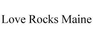 mark for LOVE ROCKS MAINE, trademark #85720658