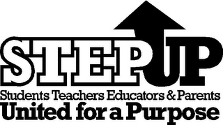 mark for STEPUP STUDENTS TEACHERS EDUCATORS & PARENTS UNITED FOR A PURPOSE, trademark #85720719