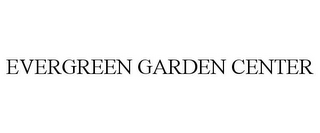 mark for EVERGREEN GARDEN CENTER, trademark #85720728