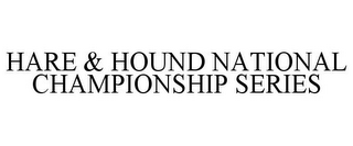 mark for HARE & HOUND NATIONAL CHAMPIONSHIP SERIES, trademark #85720888