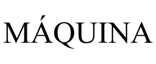 mark for MÁQUINA, trademark #85721177