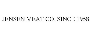 mark for JENSEN MEAT CO. SINCE 1958, trademark #85721285