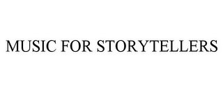 mark for MUSIC FOR STORYTELLERS, trademark #85722011