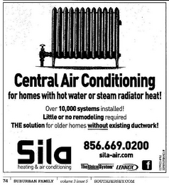 mark for SILA HEATING & A CONDITIONING CENTRAL AIR CONDITIONING FOR HOMES WITH HOT WATER OR STEAM RADIATOR HEAT! OVER 10,000 SYSTEMS INSTALLED! LITTLE OR NO REMODELING REQUIRED THE SOLUTION FOR OLDER HOMES WITHOUT EXISTING DUCTWORK! SILA-AIR.COM, trademark #85722095
