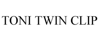 mark for TONI TWIN CLIP, trademark #85722269