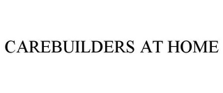 mark for CAREBUILDERS AT HOME, trademark #85722312