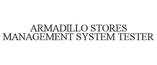mark for ARMADILLO STORES MANAGEMENT SYSTEM TESTER, trademark #85722329
