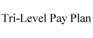mark for TRI-LEVEL PAY PLAN, trademark #85722590