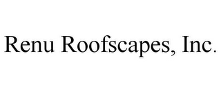 mark for RENU ROOFSCAPES, INC., trademark #85722677