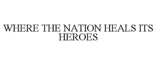 mark for WHERE THE NATION HEALS ITS HEROES, trademark #85722701