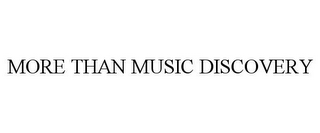 mark for MORE THAN MUSIC DISCOVERY, trademark #85722838