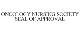 mark for ONCOLOGY NURSING SOCIETY SEAL OF APPROVAL, trademark #85722908