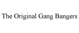 mark for THE ORIGINAL GANG BANGERS, trademark #85723051
